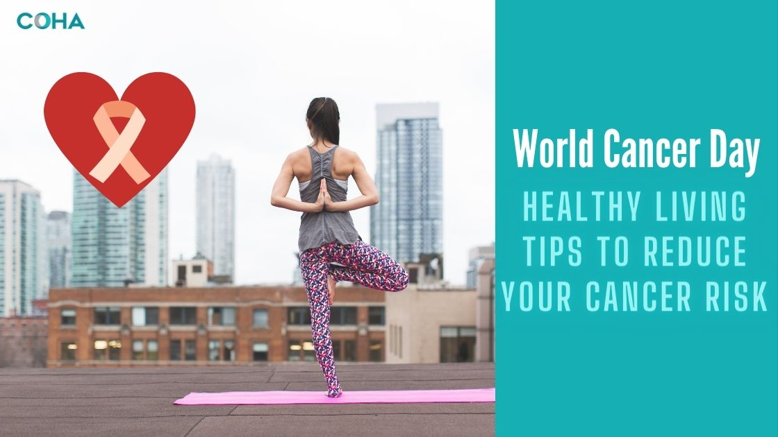 World Cancer Day - Healthy Living Tips to Reduce Your Cancer Risk