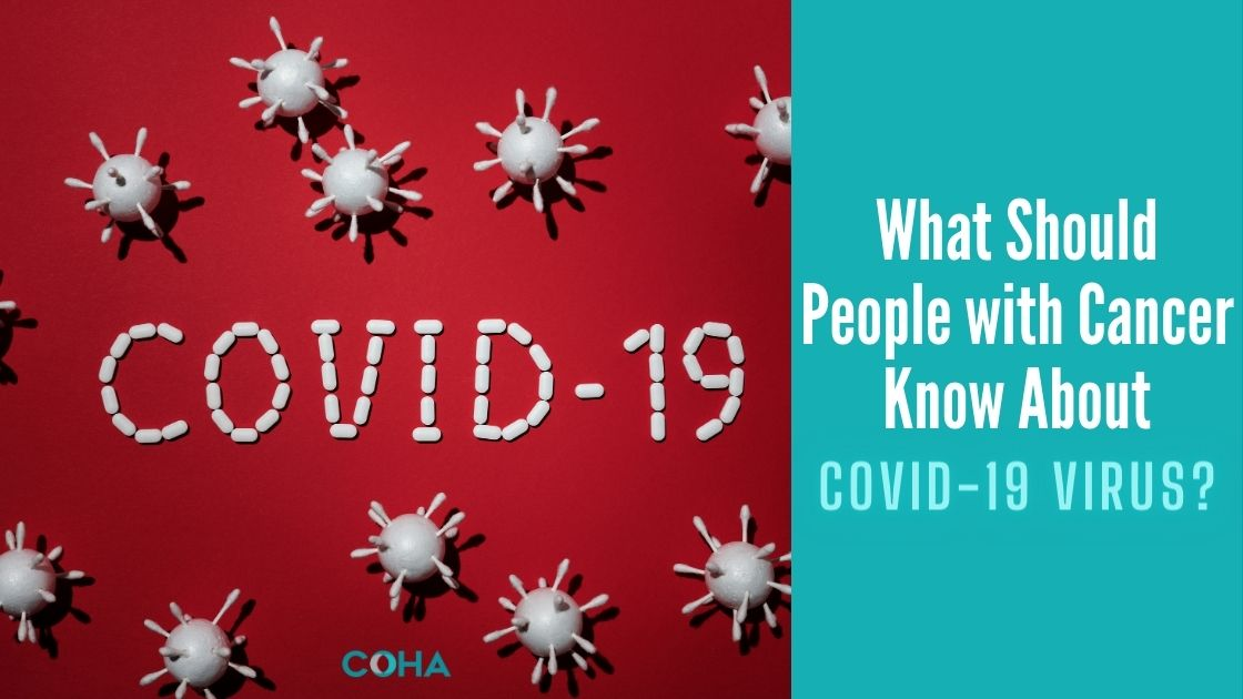 What Should People with Cancer Know About COVID-19 Virus?